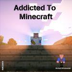 Addicted to Minecraft
